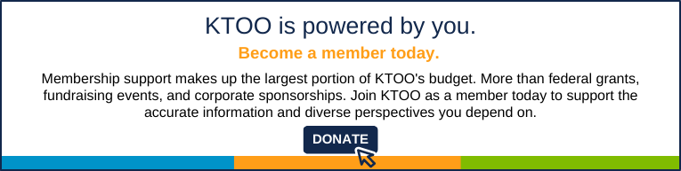 KTOO is powered by you. Become a member today. Membership support makes up the largest portion of KTOO's budget. More than federal grants, fundraising events, and corporate sponsorships. Join KTOO as a member today to support the accurate information and diverse perspectives you depend on. Donate Today.